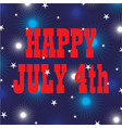 happy july 4 on fireworks and stars vector image