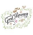 Good morning Modern calligraphy with curly frame vector image