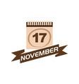 17 november calendar with ribbon vector image
