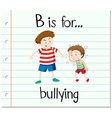 Flashcard letter B is for bullying vector image