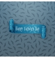 Happy Fathers Day scroll textile paper Ribbon vector image