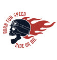 born for speed ride or die rider skull in helmet vector image