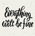 everything will be fine hand drawn lettering vector image