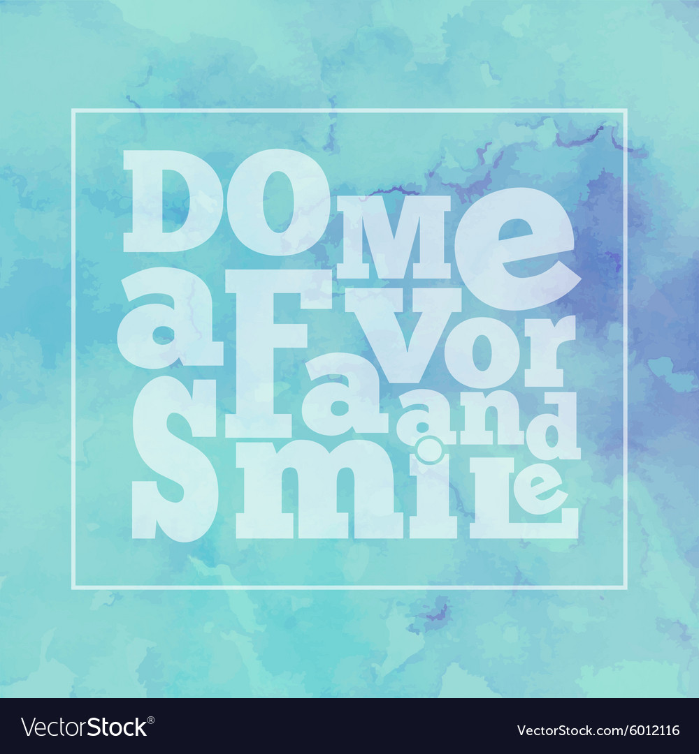 Inspirational quote do me a favor and smile on vector