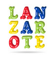 lanzarote bright colorful text ornate letters with vector image