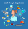 delivery and logistic concept cartoon style vector image