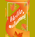 hello autumn poster template with fallen leaves vector image