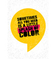 sometimes all you need is a little splash of color vector image