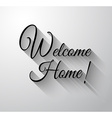 Inspirational and Motivational Typo Welcome Home vector image