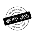 We Pay Cash rubber stamp vector image