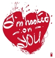 declaration of love i am hooked on you vector image