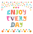Enjoy every day Cute design for greeting card or vector image