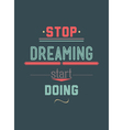 Stop driming start doing Inspirational Quote vector image