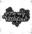 Be my Valentine inscription vector image