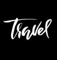 travel hand drawn phrase ink handwritten vector image