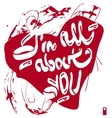 declaration of love i am all about you vector image