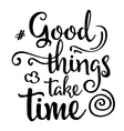 Inspirational quoteGood things take time vector image