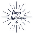 happy holidays text and lettering with sun rays vector image