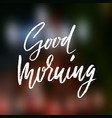 good morning hand drawn lettering text vector image