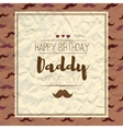 Happy fathers day Happy birthday vector image