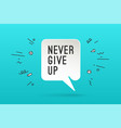 poster with text never give up vector image