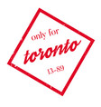only for toronto rubber stamp vector image