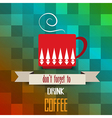 coffee cup poster with message dont forget to vector image