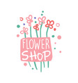 flower shop logo template hand drawn vector image