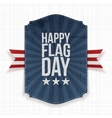 Happy Flag Day patriotic Label with Ribbon vector image