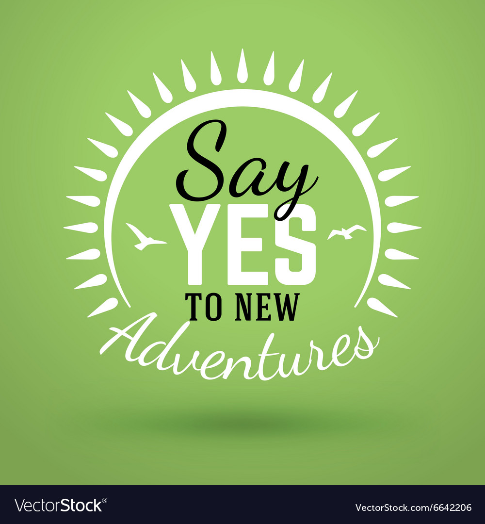 Motivational typographic quote  say yes to new vector