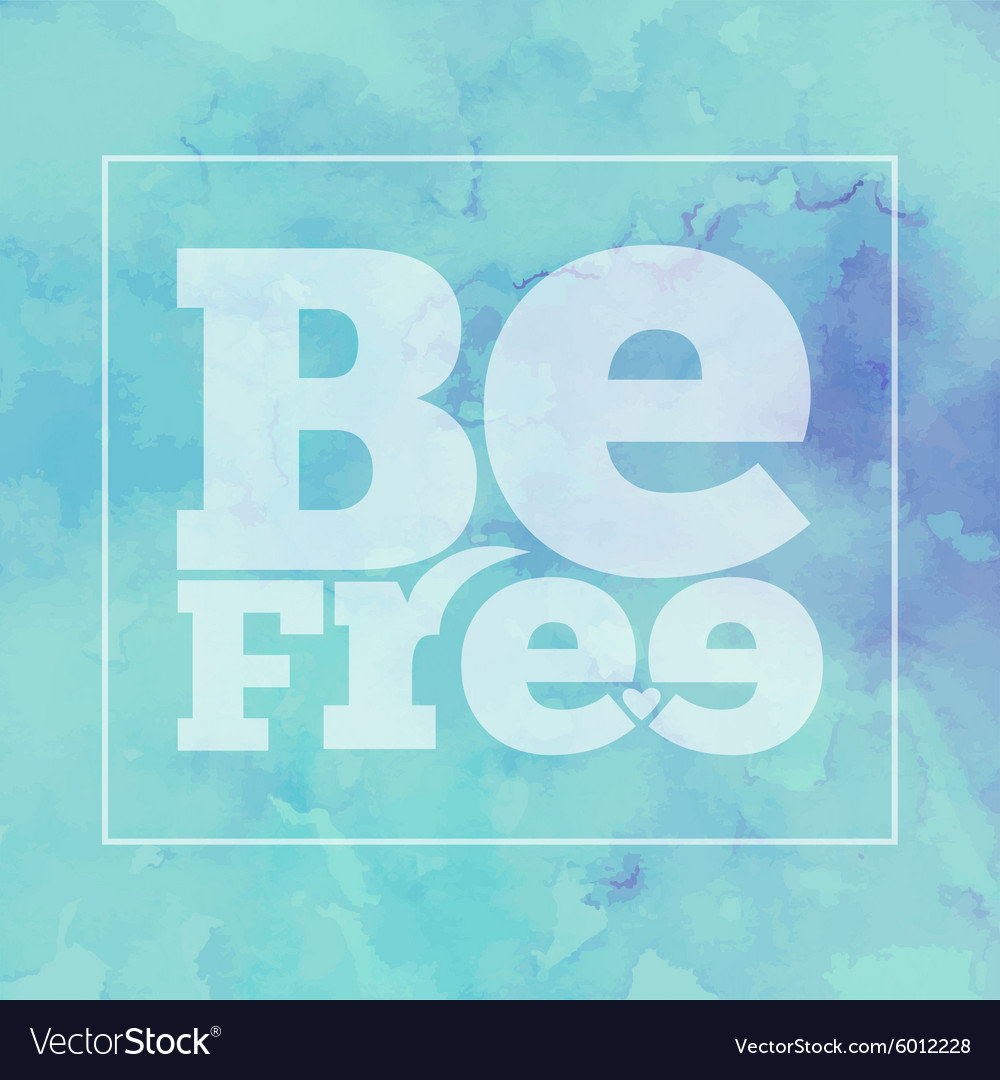 Inspirational quote be free on bright modern vector