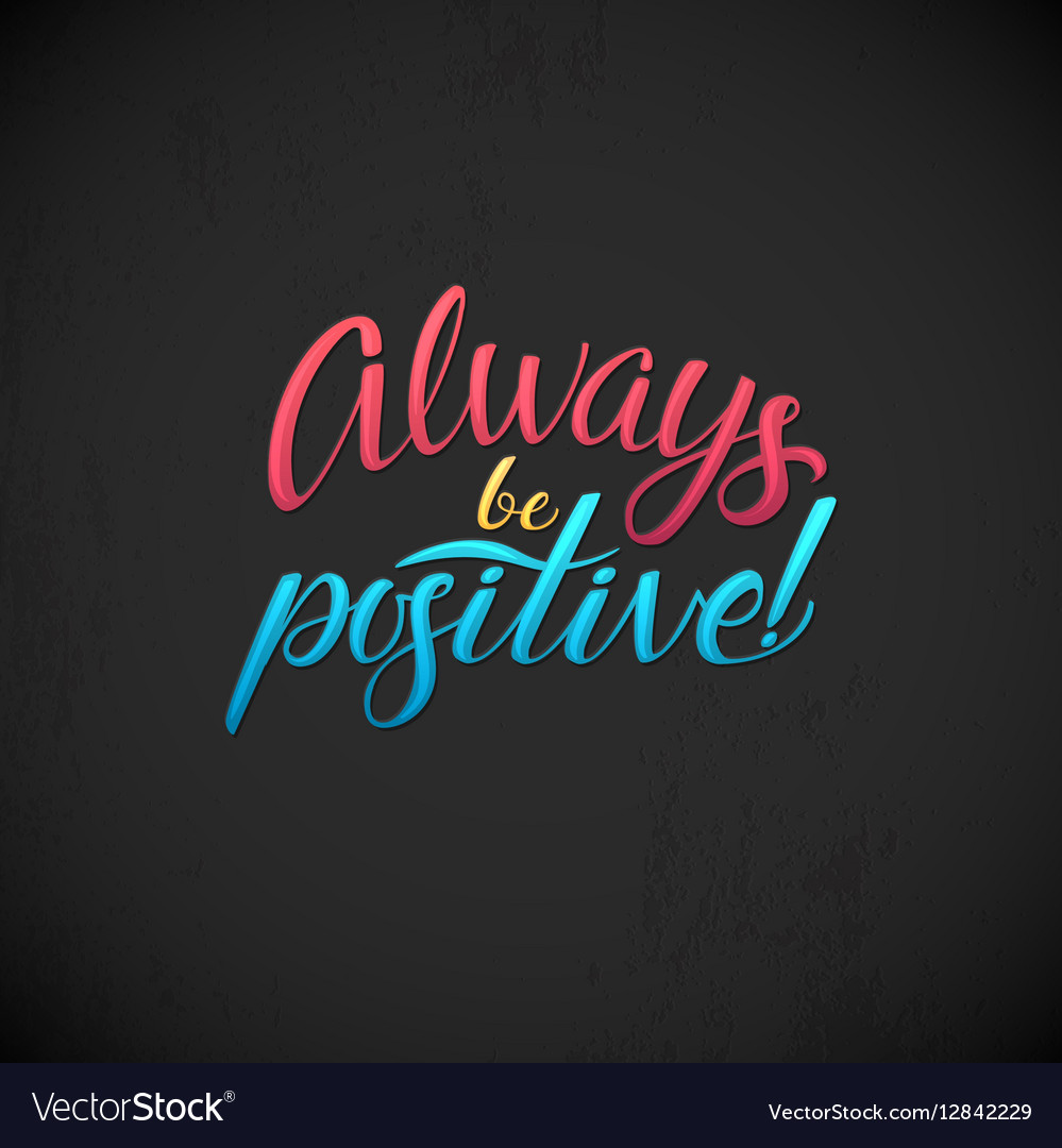 Always be positive calligraphic poster vector