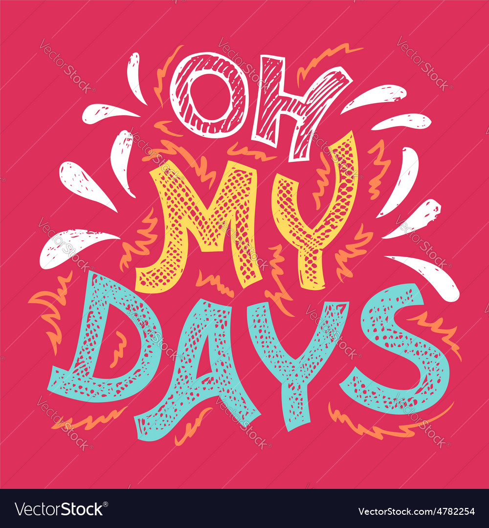Oh my days handlettering tshirt vector