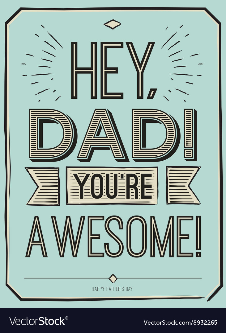 Fathers day card hey dad you are awesome vector