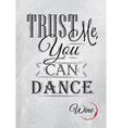 Poster lettering Trust me you can dance coal vector image