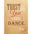 Poster lettering Trust me you can dance Kraft vector image vector image