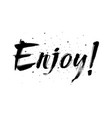 enjoy inscription greeting card with calligraphy vector image