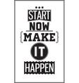 Motivational poster Start Now Make it Happen vector image