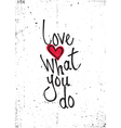 Motivational quote Love what you do vector image