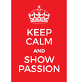Keep Calm and Show Passion poster vector image