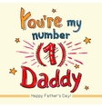 Youre my number one Daddy vector image