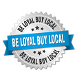 be loyal buy local 3d silver badge with blue vector image