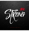 Be strong inspirational calligraphy quote vector image