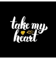 Take My Heart Handwritten Calligraphy vector image