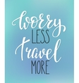 Worry less Travel more life style quote vector image