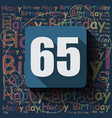 65 happy birthday background or card vector image