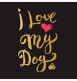 I love my Dog Hand drawn lettering with golden vector image