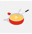 cheese fondue isometric icon vector image