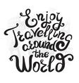 Enjoy travelling around the world vector image