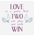 Love is a game that two can play and both win vector image